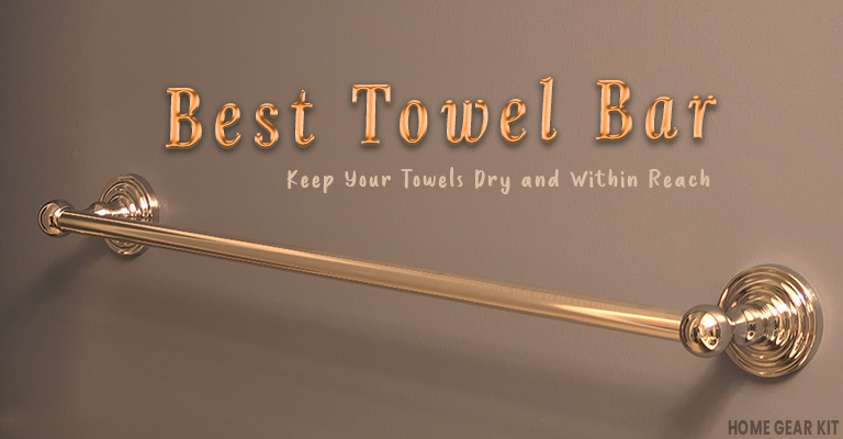 Best Towel Bar to Keep Your Towels Dry and Within Reach - Home Gear Kit